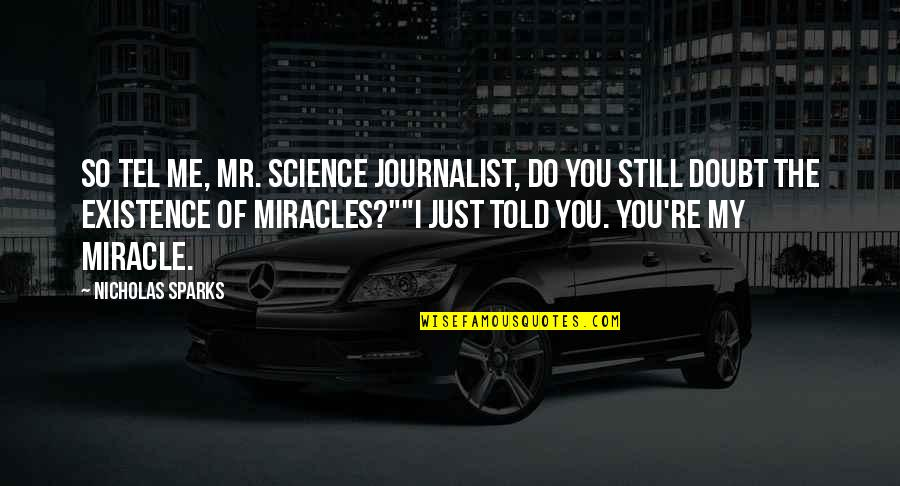 I Just Me You Quotes By Nicholas Sparks: So tel me, Mr. Science Journalist, do you