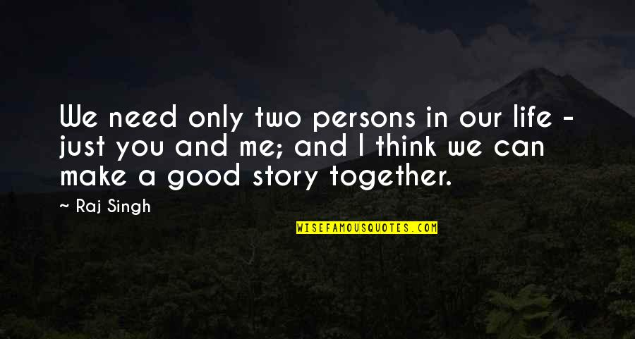 I Just Me You Quotes By Raj Singh: We need only two persons in our life