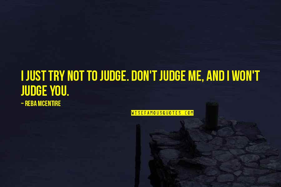 I Just Me You Quotes By Reba McEntire: I just try not to judge. Don't judge