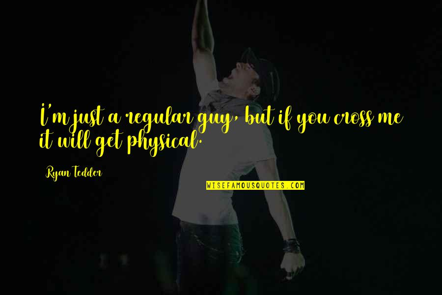 I Just Me You Quotes By Ryan Tedder: I'm just a regular guy, but if you