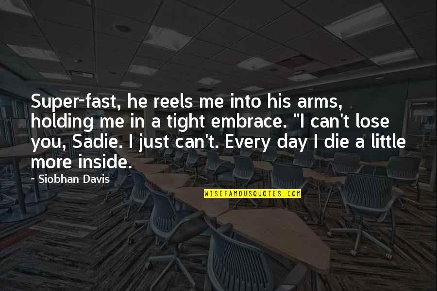 I Just Me You Quotes By Siobhan Davis: Super-fast, he reels me into his arms, holding