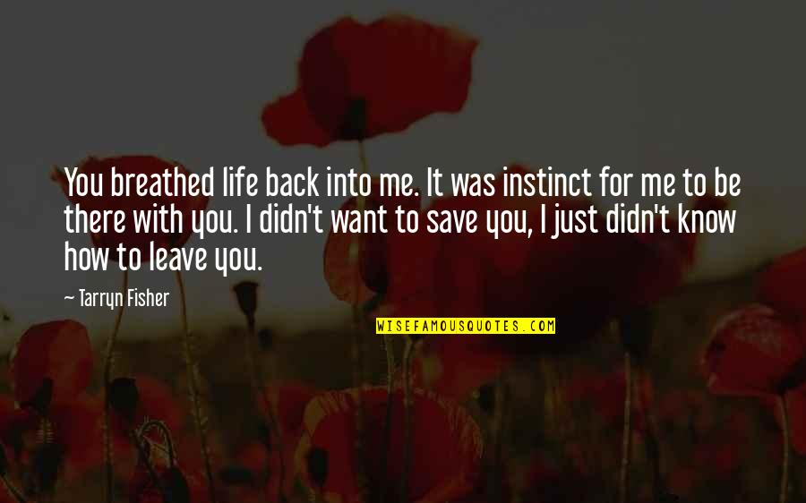 I Just Me You Quotes By Tarryn Fisher: You breathed life back into me. It was