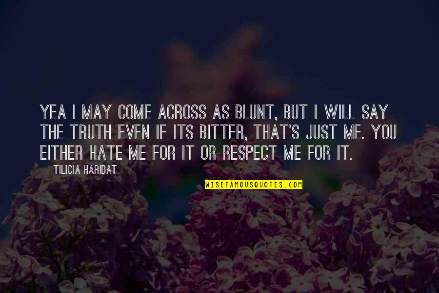 I Just Me You Quotes By Tilicia Haridat: Yea I may come across as blunt, but