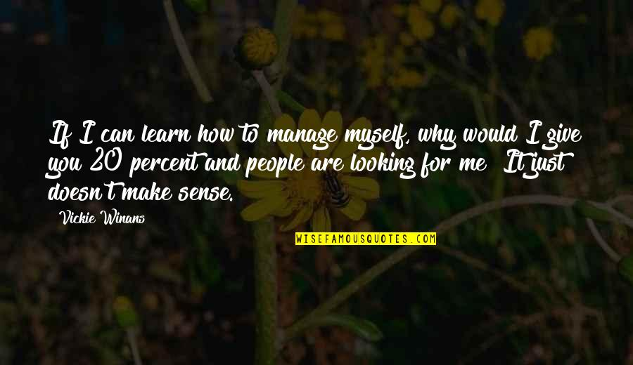 I Just Me You Quotes By Vickie Winans: If I can learn how to manage myself,