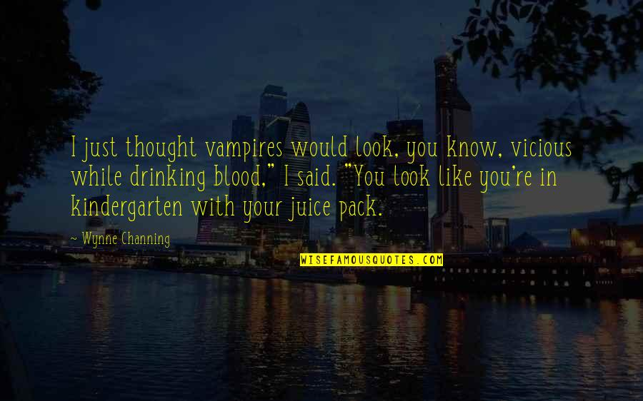 I Just Me You Quotes By Wynne Channing: I just thought vampires would look, you know,