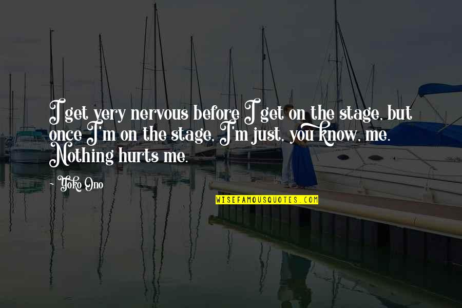 I Just Me You Quotes By Yoko Ono: I get very nervous before I get on