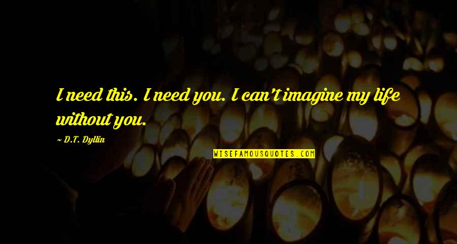 I Just Need You In My Life Quotes Top 34 Famous Quotes About I Just