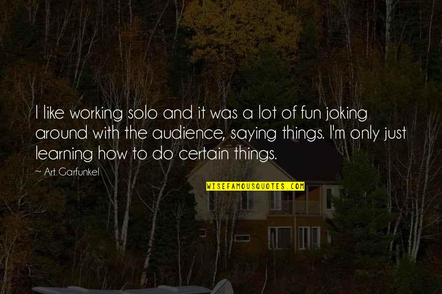 I Just Saying Quotes By Art Garfunkel: I like working solo and it was a