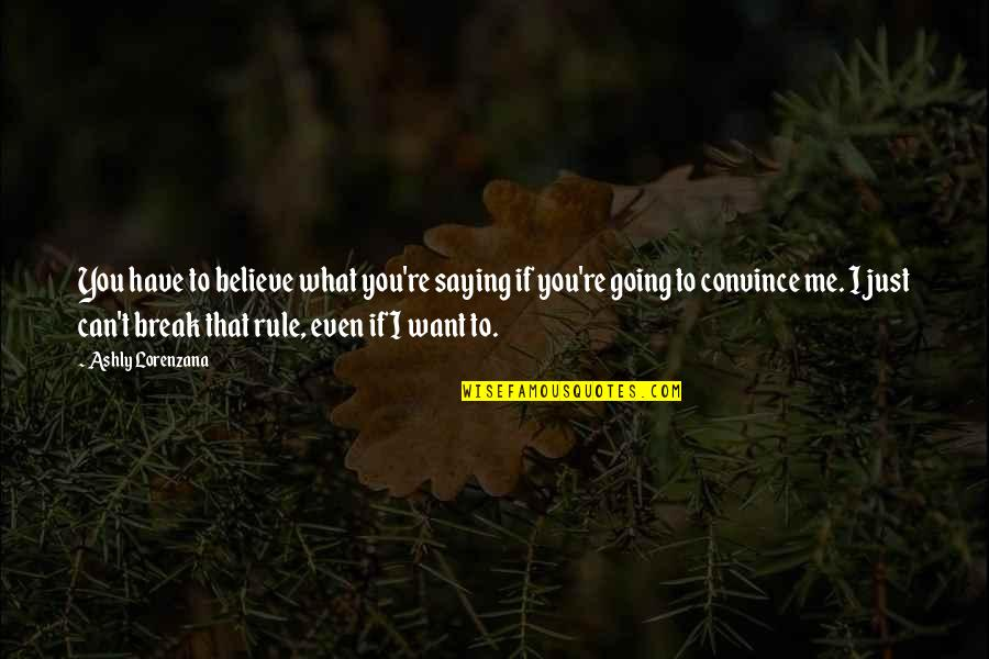 I Just Saying Quotes By Ashly Lorenzana: You have to believe what you're saying if