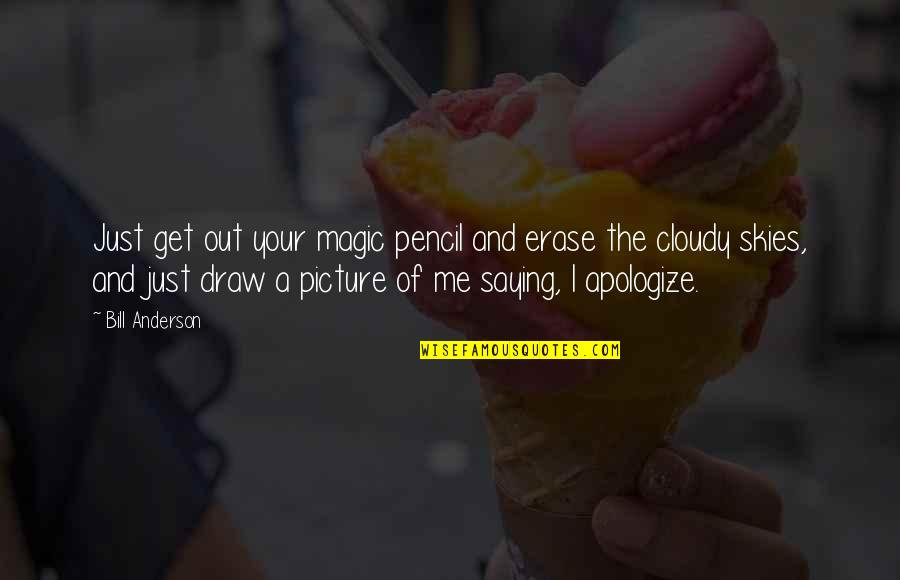 I Just Saying Quotes By Bill Anderson: Just get out your magic pencil and erase