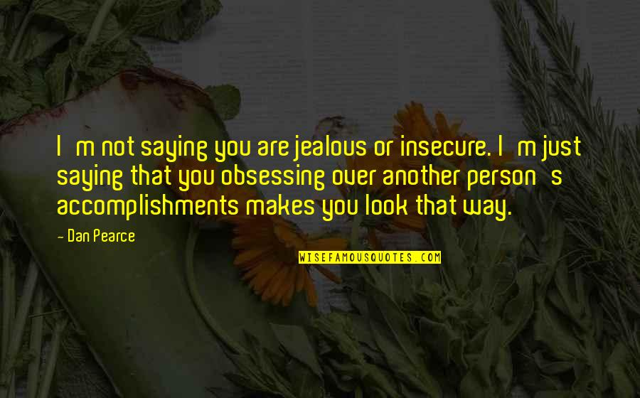 I Just Saying Quotes By Dan Pearce: I'm not saying you are jealous or insecure.