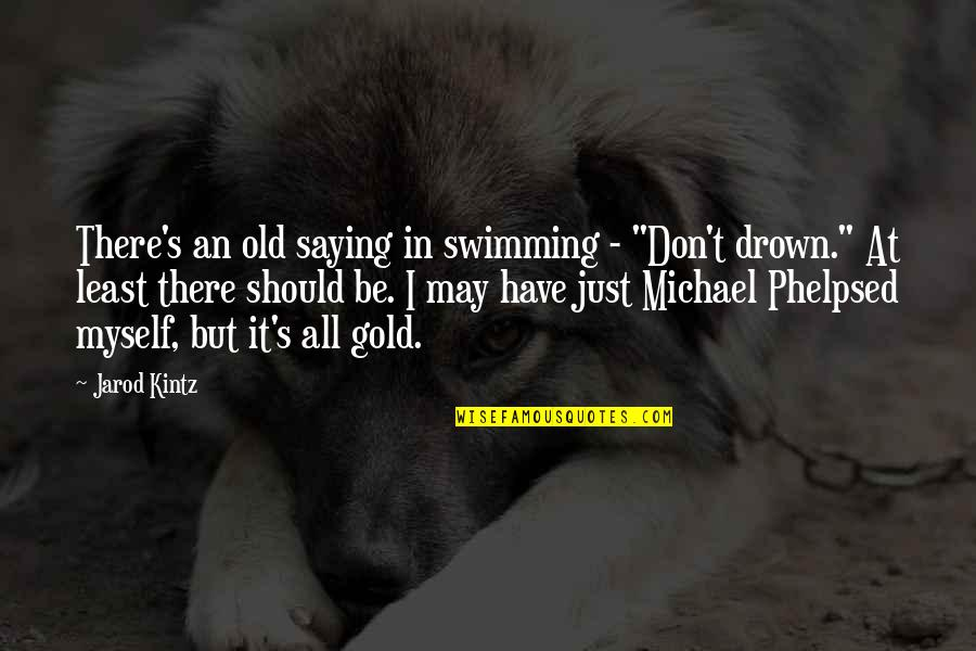 """I Just Saying Quotes By Jarod Kintz: There's an old saying in swimming - """"Don't"""