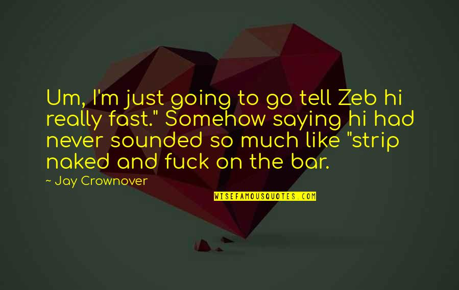 I Just Saying Quotes By Jay Crownover: Um, I'm just going to go tell Zeb