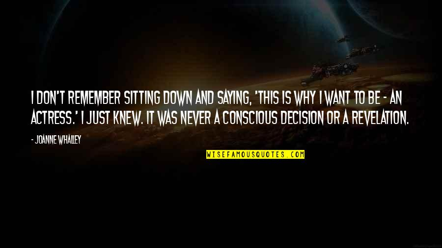 I Just Saying Quotes By Joanne Whalley: I don't remember sitting down and saying, 'This