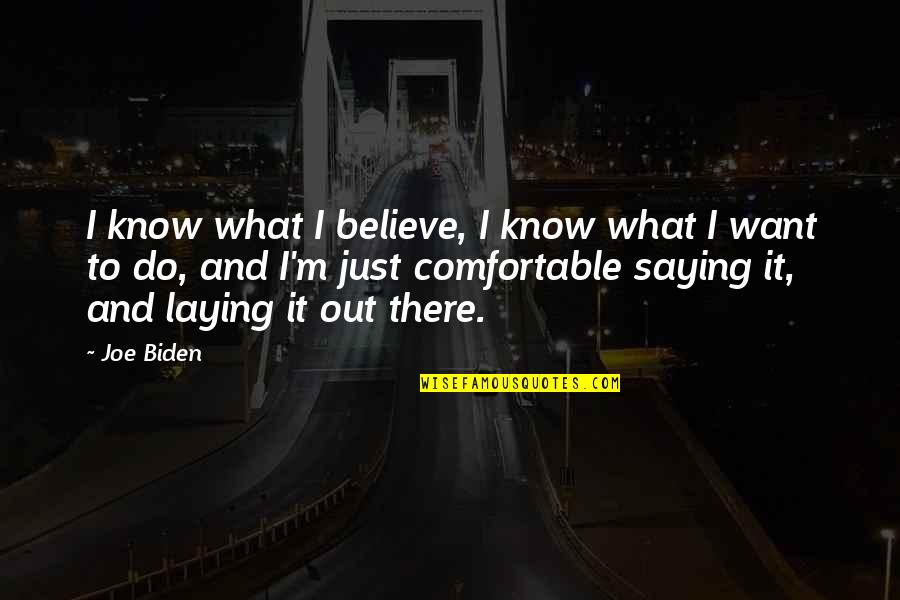 I Just Saying Quotes By Joe Biden: I know what I believe, I know what