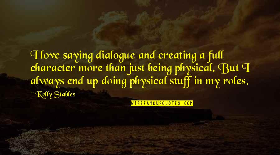 I Just Saying Quotes By Kelly Stables: I love saying dialogue and creating a full