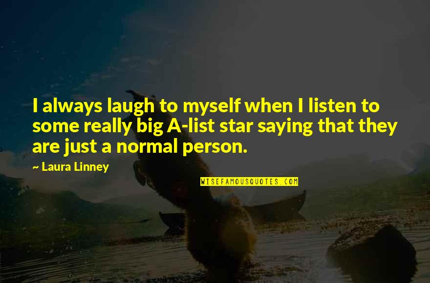 I Just Saying Quotes By Laura Linney: I always laugh to myself when I listen