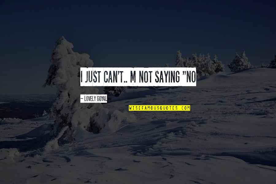 """I Just Saying Quotes By Lovely Goyal: I just can't.. m not saying """"NO"""