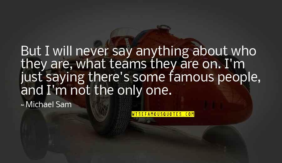 I Just Saying Quotes By Michael Sam: But I will never say anything about who