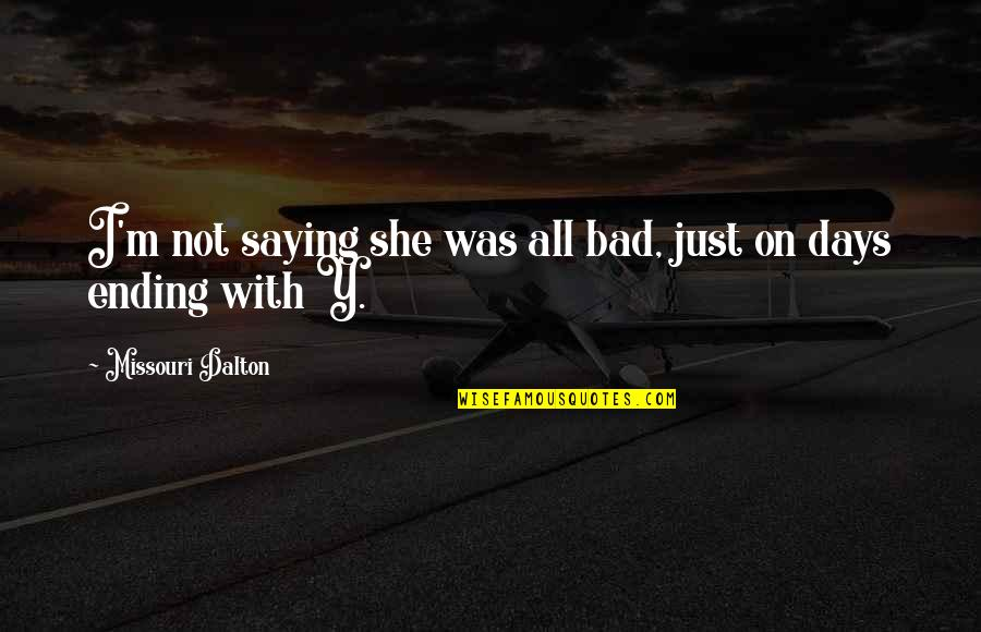 I Just Saying Quotes By Missouri Dalton: I'm not saying she was all bad, just
