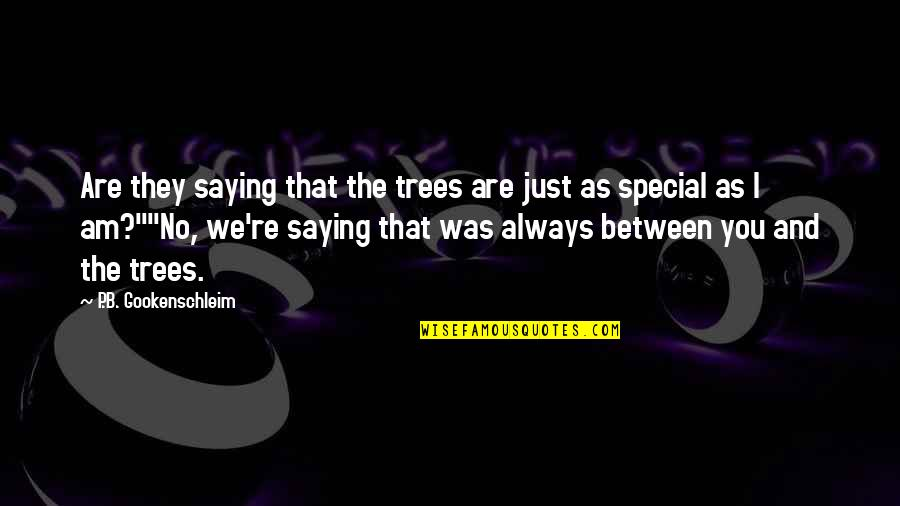 I Just Saying Quotes By P.B. Gookenschleim: Are they saying that the trees are just