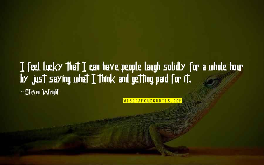 I Just Saying Quotes By Steven Wright: I feel lucky that I can have people