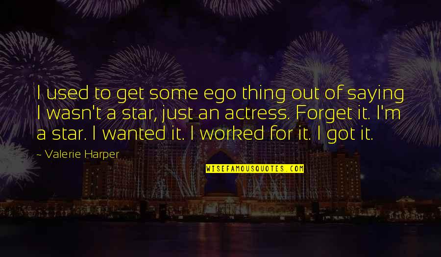 I Just Saying Quotes By Valerie Harper: I used to get some ego thing out