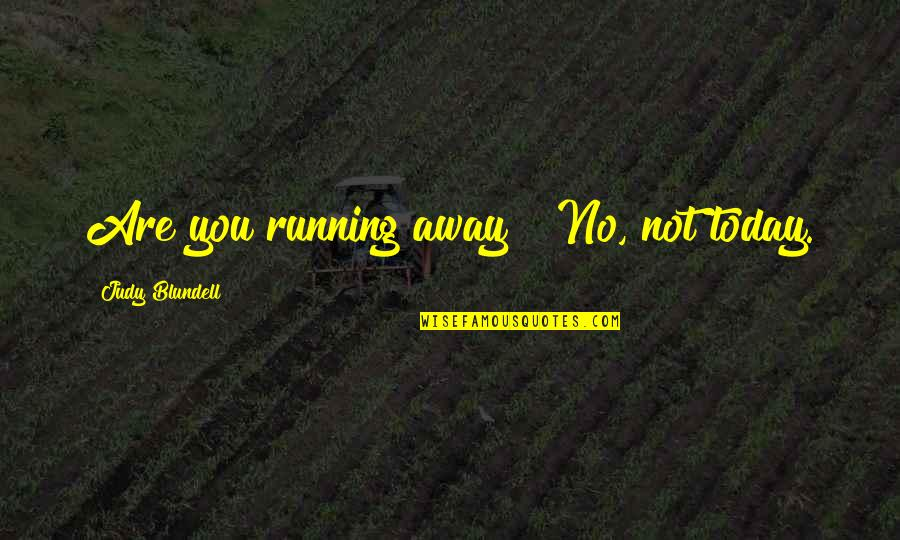 "I Just Wanna Grow Old With You Quotes By Judy Blundell: Are you running away?""""No, not today."