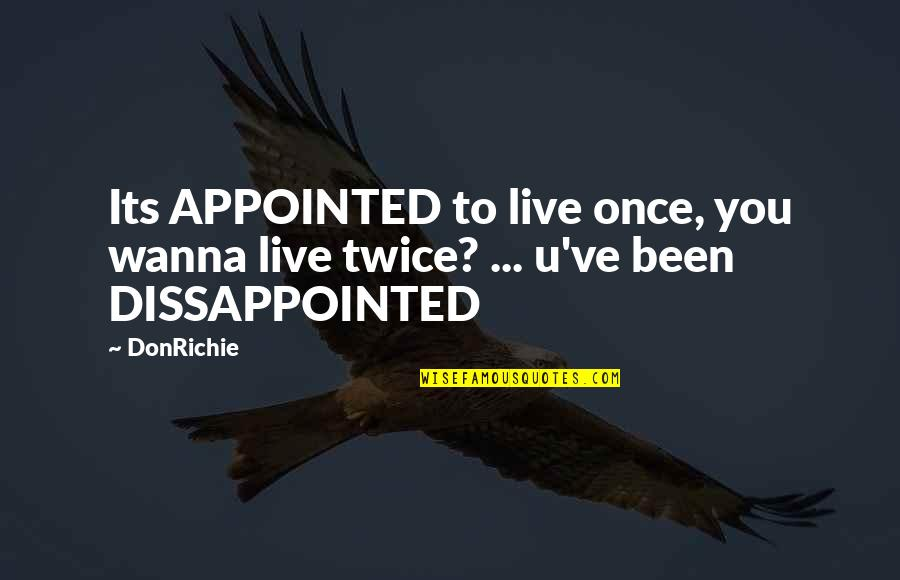I Just Wanna Live Quotes By DonRichie: Its APPOINTED to live once, you wanna live