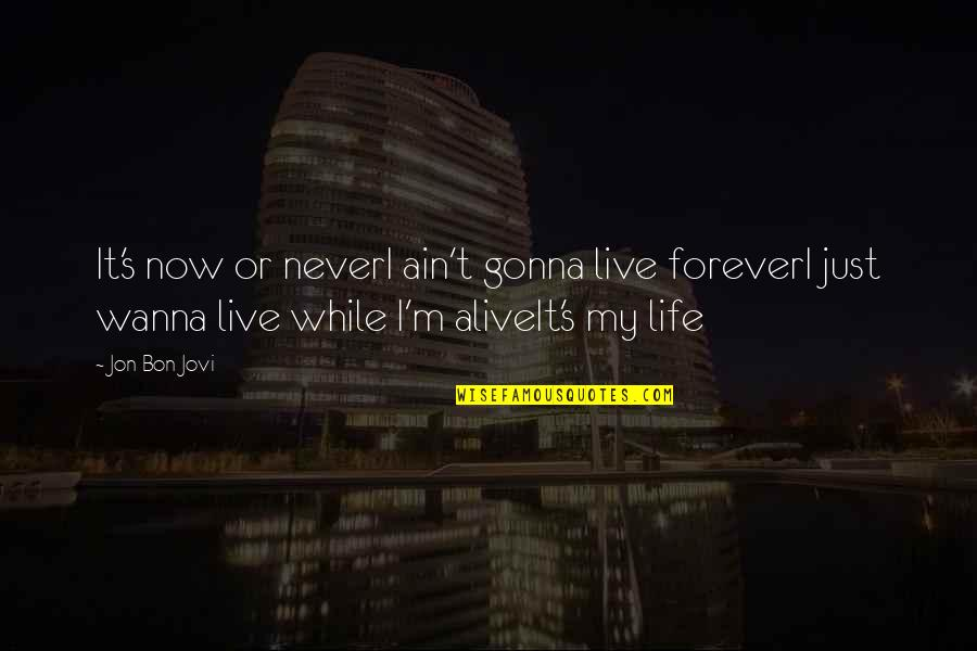 I Just Wanna Live Quotes By Jon Bon Jovi: It's now or neverI ain't gonna live foreverI