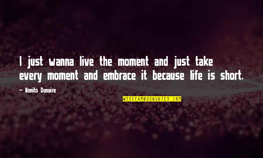 I Just Wanna Live Quotes By Nonito Donaire: I just wanna live the moment and just