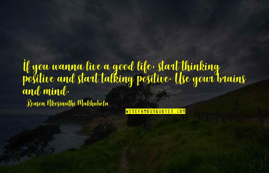 I Just Wanna Live Quotes By Reason Nkosinathi Makhubela: If you wanna live a good life, start