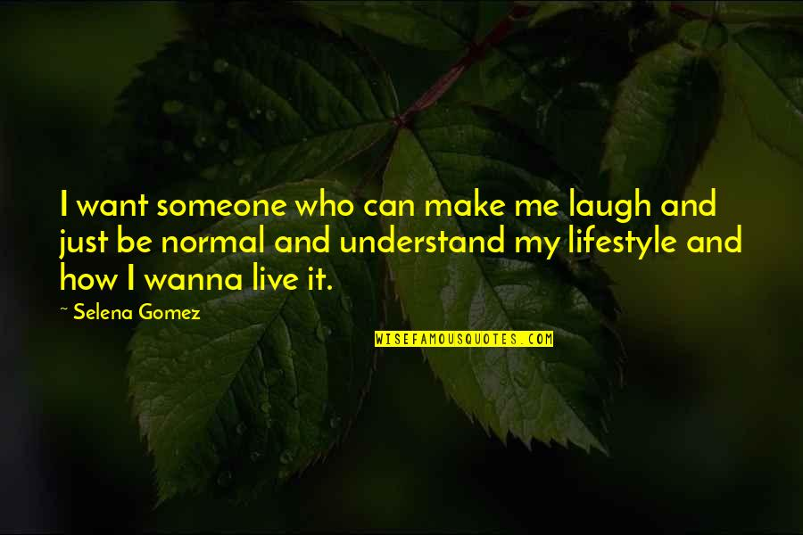 I Just Wanna Live Quotes By Selena Gomez: I want someone who can make me laugh