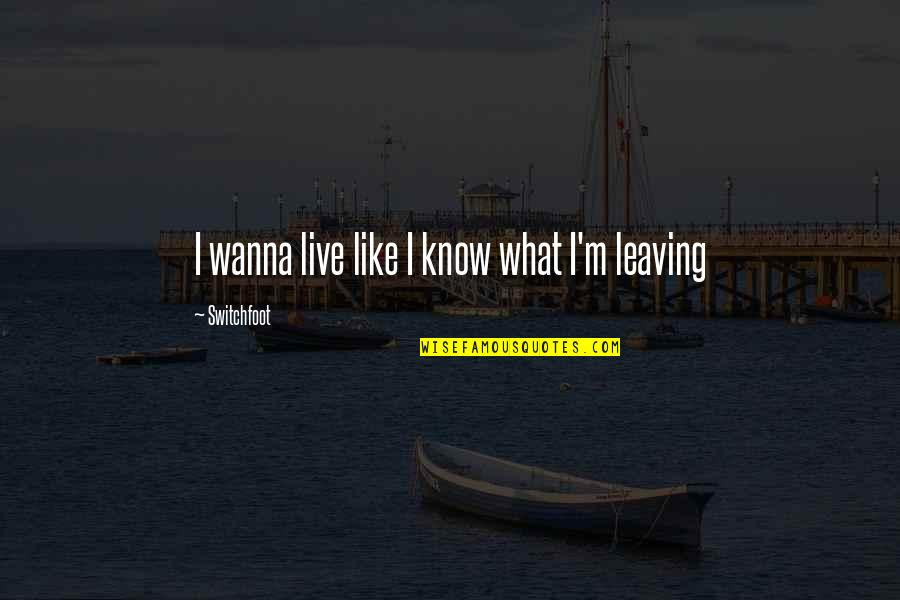 I Just Wanna Live Quotes By Switchfoot: I wanna live like I know what I'm
