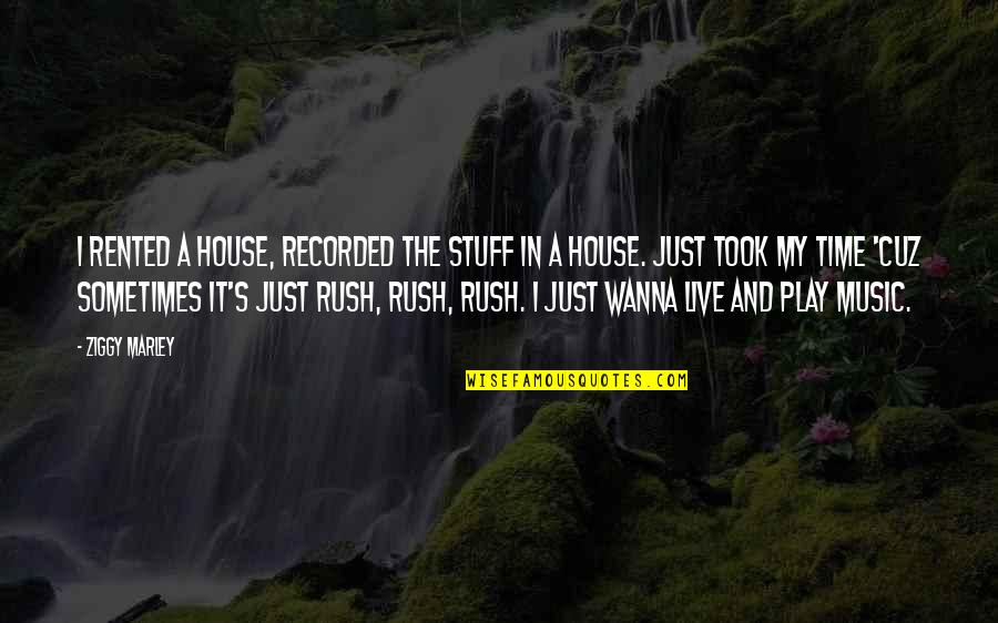 I Just Wanna Live Quotes By Ziggy Marley: I rented a house, recorded the stuff in