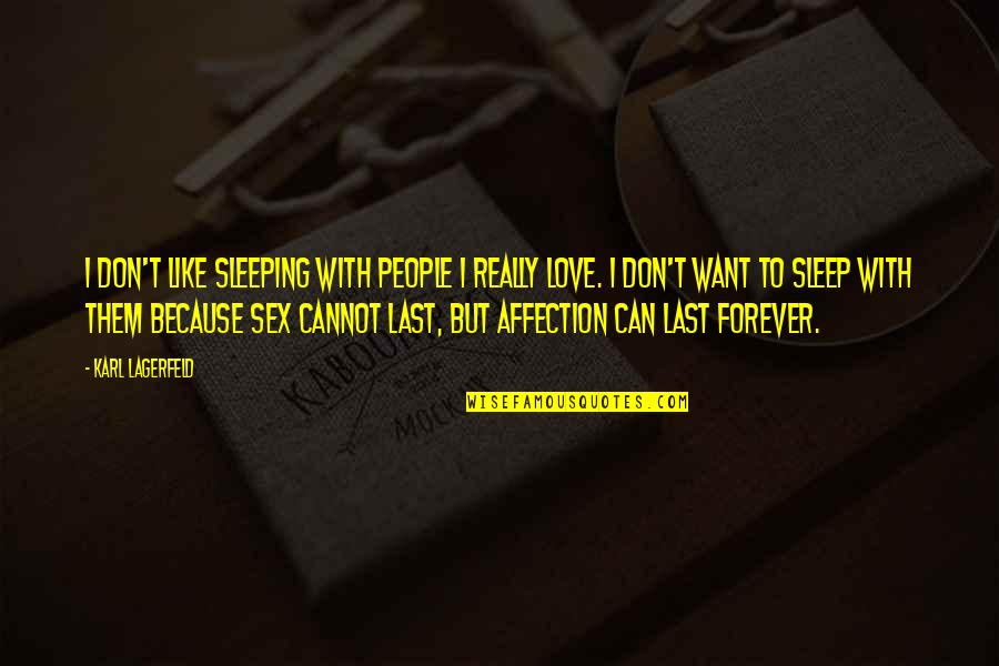 I Just Want Affection Quotes By Karl Lagerfeld: I don't like sleeping with people I really