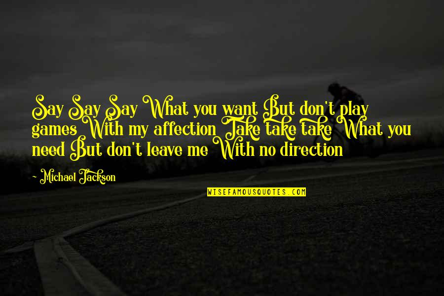 I Just Want Affection Quotes By Michael Jackson: Say Say Say What you want But don't