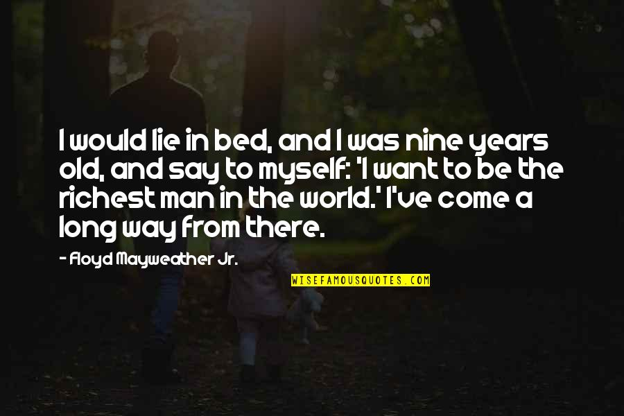I Just Want My Bed Quotes By Floyd Mayweather Jr.: I would lie in bed, and I was