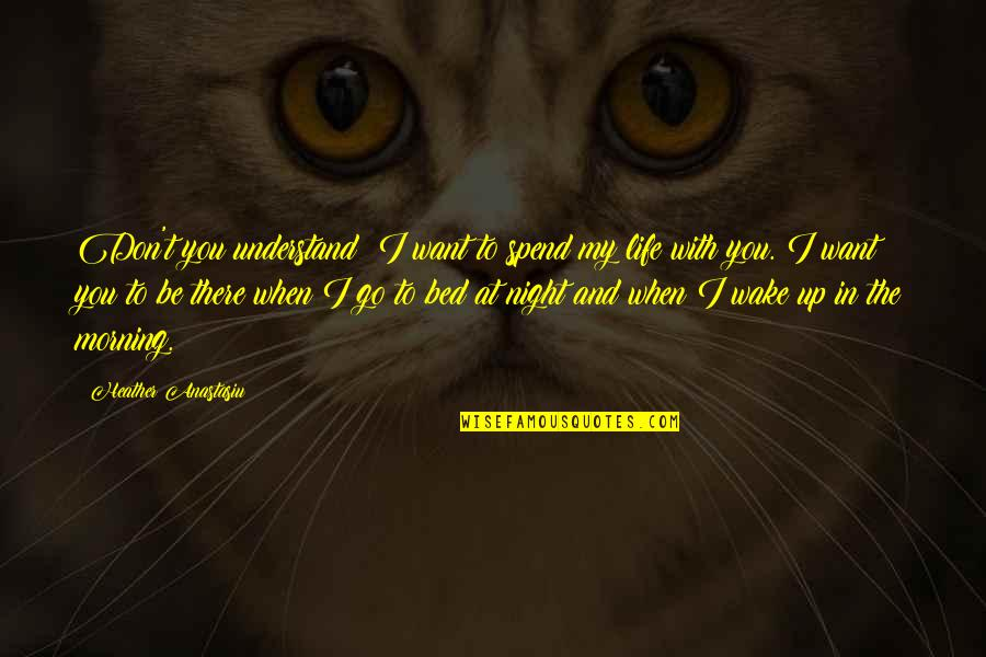 I Just Want My Bed Quotes By Heather Anastasiu: Don't you understand? I want to spend my