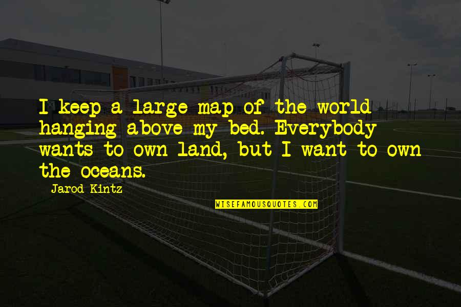 I Just Want My Bed Quotes By Jarod Kintz: I keep a large map of the world