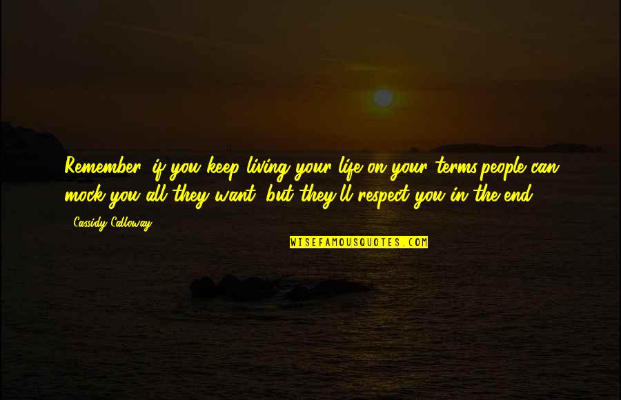 I Just Want Respect Quotes By Cassidy Calloway: Remember, if you keep living your life on