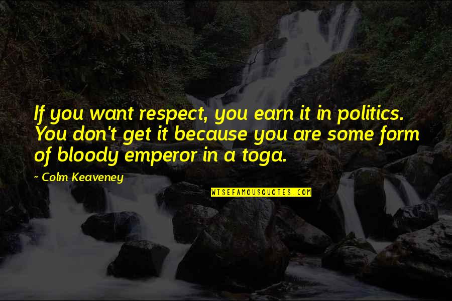 I Just Want Respect Quotes By Colm Keaveney: If you want respect, you earn it in