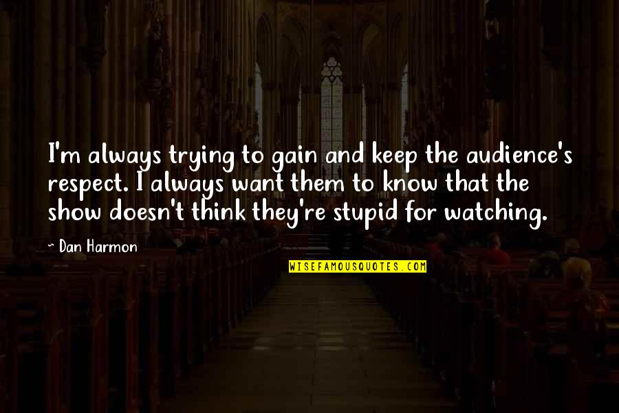I Just Want Respect Quotes By Dan Harmon: I'm always trying to gain and keep the