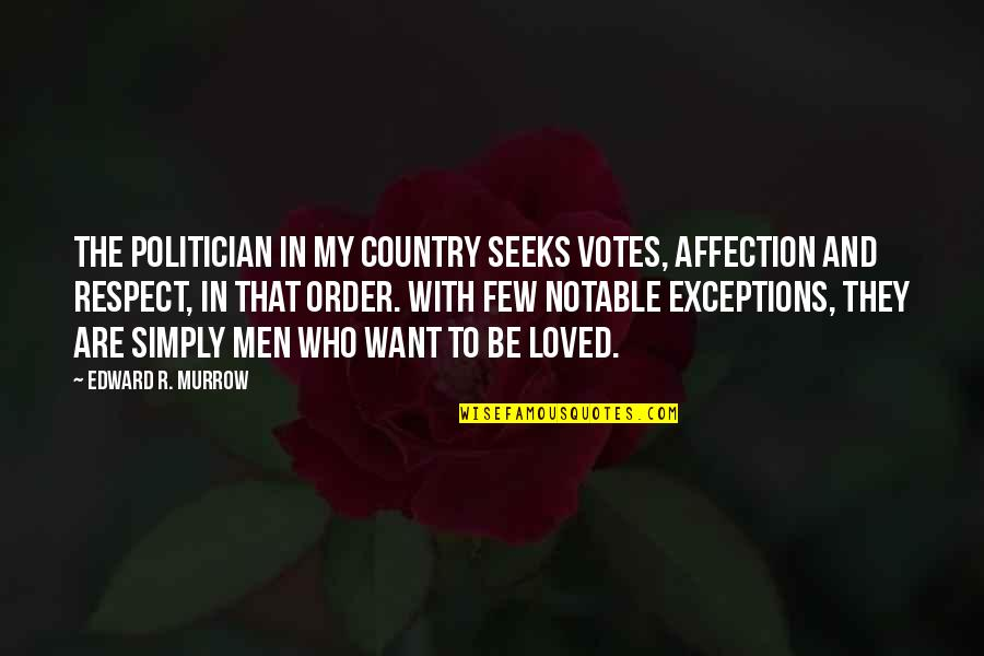 I Just Want Respect Quotes By Edward R. Murrow: The politician in my country seeks votes, affection