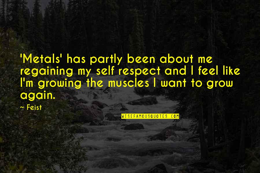 I Just Want Respect Quotes By Feist: 'Metals' has partly been about me regaining my