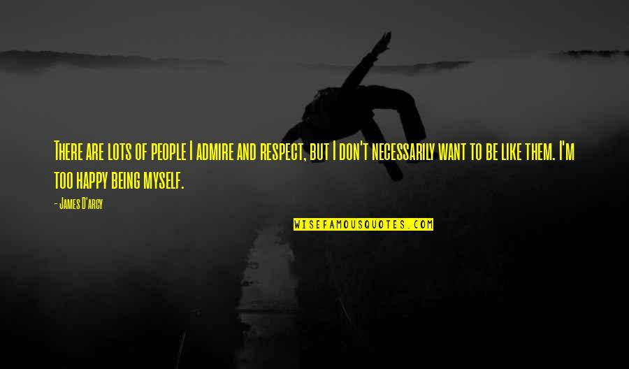 I Just Want Respect Quotes By James D'arcy: There are lots of people I admire and