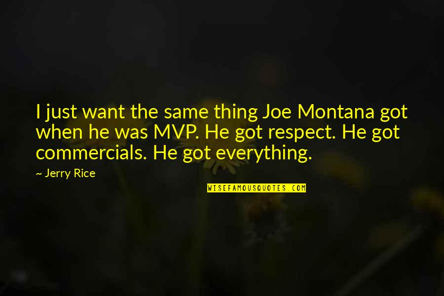 I Just Want Respect Quotes By Jerry Rice: I just want the same thing Joe Montana