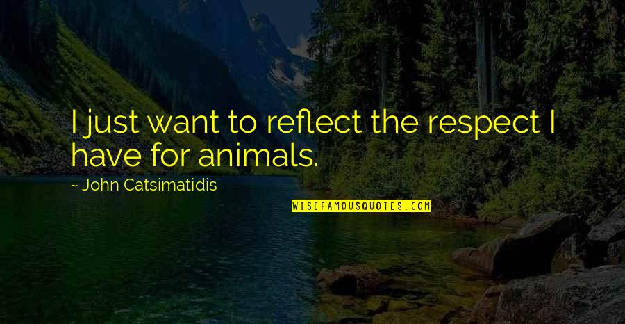 I Just Want Respect Quotes By John Catsimatidis: I just want to reflect the respect I
