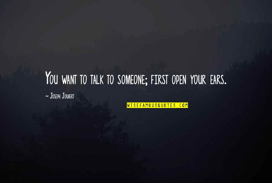 I Just Want Respect Quotes By Joseph Joubert: You want to talk to someone; first open