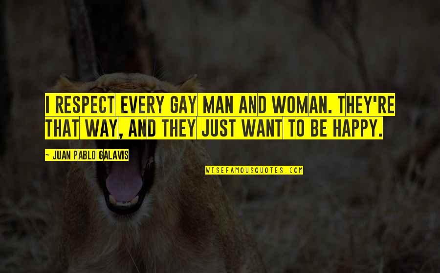 I Just Want Respect Quotes By Juan Pablo Galavis: I respect every gay man and woman. They're